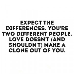 Expect the differences. You're two different people. Love doesn't (and ...