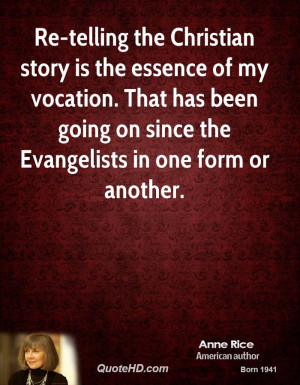 Re-telling the Christian story is the essence of my vocation. That has ...