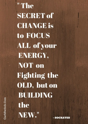 Quotes New Beginnings ♥ The Secret of Change is to focus all ...