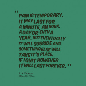 Quotes Picture: pain is temporary, it may last for a minute, an hour ...