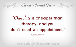 Chocolate is Cheaper than Therapy – Chocolate Quote