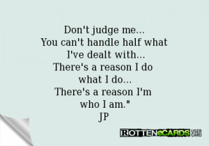 don t judge me you can t handle half of what i ve dealt with