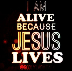am ALIVE in CHRIST