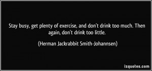 ... drink too much. Then again, don't drink too little. - Herman