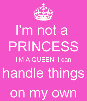 not-a-princess-i-m-a-queen-i-can-handle-things-on-my-own.png
