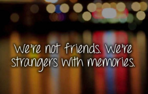Were Not Friends Anymore Quotes Friends