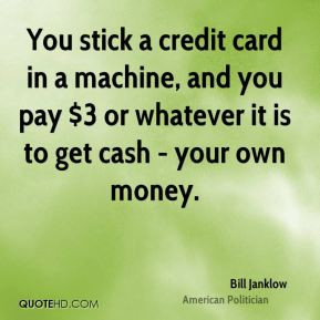 Bill Janklow - You stick a credit card in a machine, and you pay $3 or ...