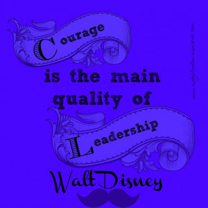 Courage and leadership quote by Walt Disney www.magicfeathermemories ...