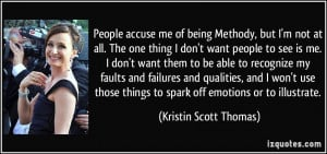 People accuse me of being Methody, but I'm not at all. The one thing I ...