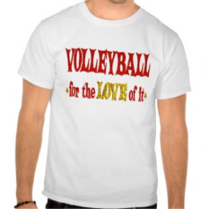 Volleyball Sayings T-shirts & Shirts
