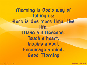 Morning is God's way of telling us...