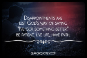 ... Got Something Better Be Patient, Live Life, Have Faith - Faith Quote