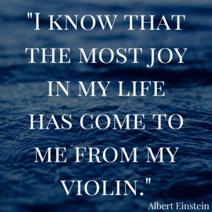 ... know that the most joy in my life has come to me from my violin