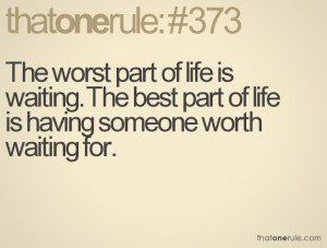 ... is waiting. The best part of life is having someone worth waiting for