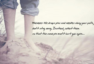 Wherever life drops pins and needles along your path, don't stay away ...