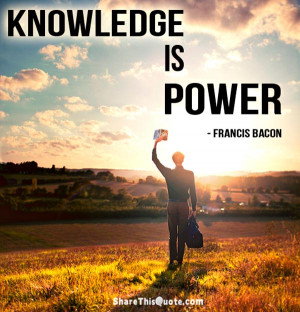 "Knowledge Quote 10: ""Knowledge is power"" – Francis Bacon"