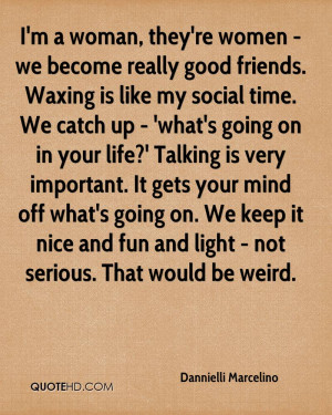 woman, they're women - we become really good friends. Waxing is ...