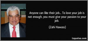 like their job... To love your job is not enough, you must give your ...