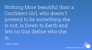 ... she is not, is Down to Earth and lets no Guy define who she is