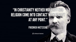 In Christianity neither morality nor religion come into contact with ...