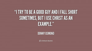 quote-Donny-Osmond-i-try-to-be-a-good-guy-233612.png
