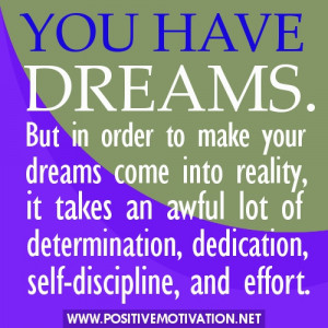 Dream quotes - You have dreams. But in order to make your dreams come ...