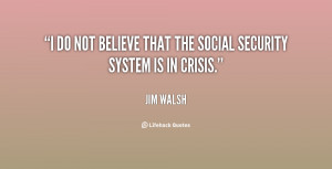 """do not believe that the Social Security system is in crisis."""""""
