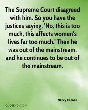 Nancy Keenan - The Supreme Court disagreed with him. So you have the ...