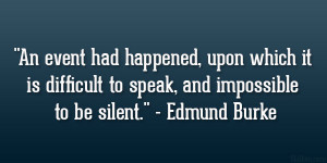 "... difficult to speak, and impossible to be silent."" – Edmund Burke"