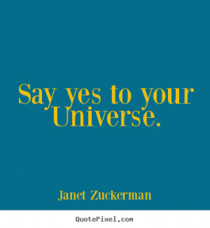 """Say yes to your Universe. """""""