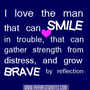 Strength quotes -I love the man that can smile in trouble, that can ...