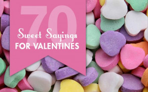 Sweet Sayings for Valentine's Candy, Cards & Crafts