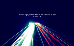 ... Bible Verses – Scriptures - Passages - god is light; in him there is