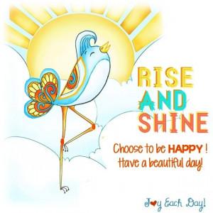 Rise and shine quote via www.Facebook.com/JoyEachDay