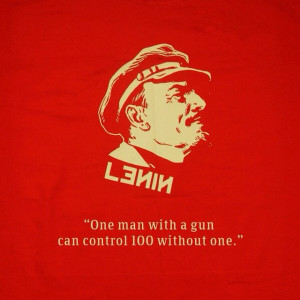 """One man with a gun can control 100 without one."""" – Vladimir Lenin ..."""