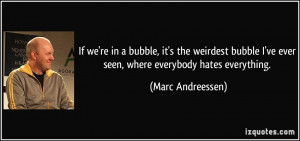If we're in a bubble, it's the weirdest bubble I've ever seen, where ...