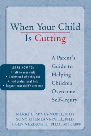 ... is Cutting: A Parent's Guide to Helping Children Overcome Self-Injury