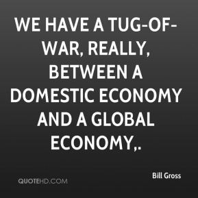 Bill Gross - We have a tug-of-war, really, between a domestic economy ...