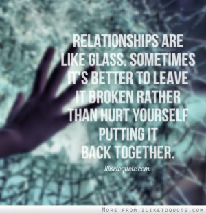 Relationships are like glass. Sometimes it's better to leave it broken ...
