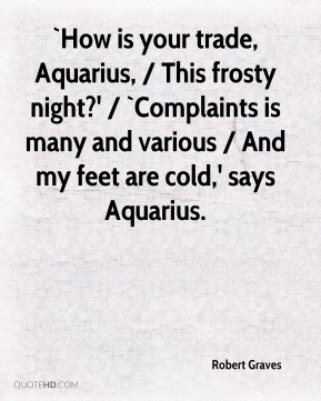 Robert Graves - `How is your trade, Aquarius, / This frosty night ...