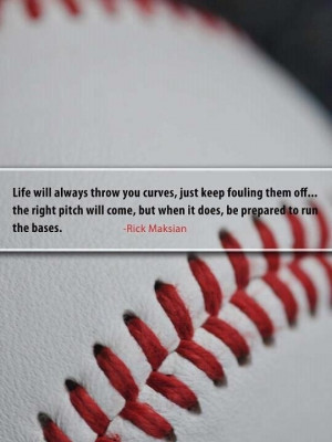 Life Will Always Throw You Curves, Just Keep Fouling Them Off, The ...
