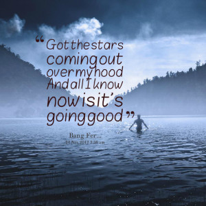 Quotes Picture: got the stars coming out over my hood and all i know ...