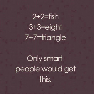 Topic: ONLY SMART PEOPLE WOULD GET THIS (Read 1980 times)