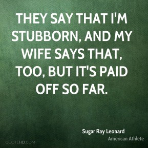 sugar-ray-leonard-sugar-ray-leonard-they-say-that-im-stubborn-and-my ...
