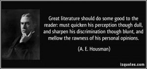 Great literature should do some good to the reader: must quicken his ...