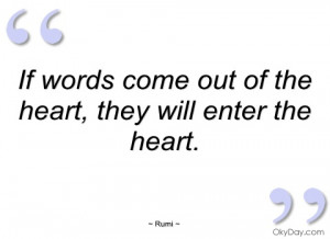if words come out of the heart rumi