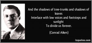 And the shadows of tree-trunks and shadows of leaves Interlace with ...