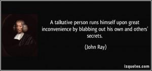 talkative person runs himself upon great inconvenience by blabbing ...