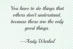 You Have to Do Things that Others Don't Understand Because Those Are ...
