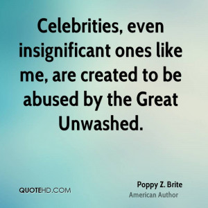 Celebrities, even insignificant ones like me, are created to be abused ...